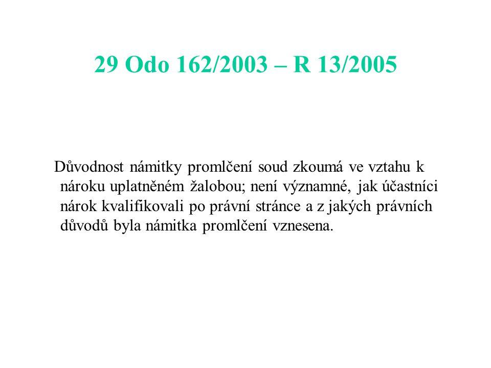 29 Odo 162/2003 – R 13/2005 Důvodnost námitky promlčení soud zkoumá ve vztahu k nároku uplatněném žalobou; není významné, jak účastníci nárok kvalifik