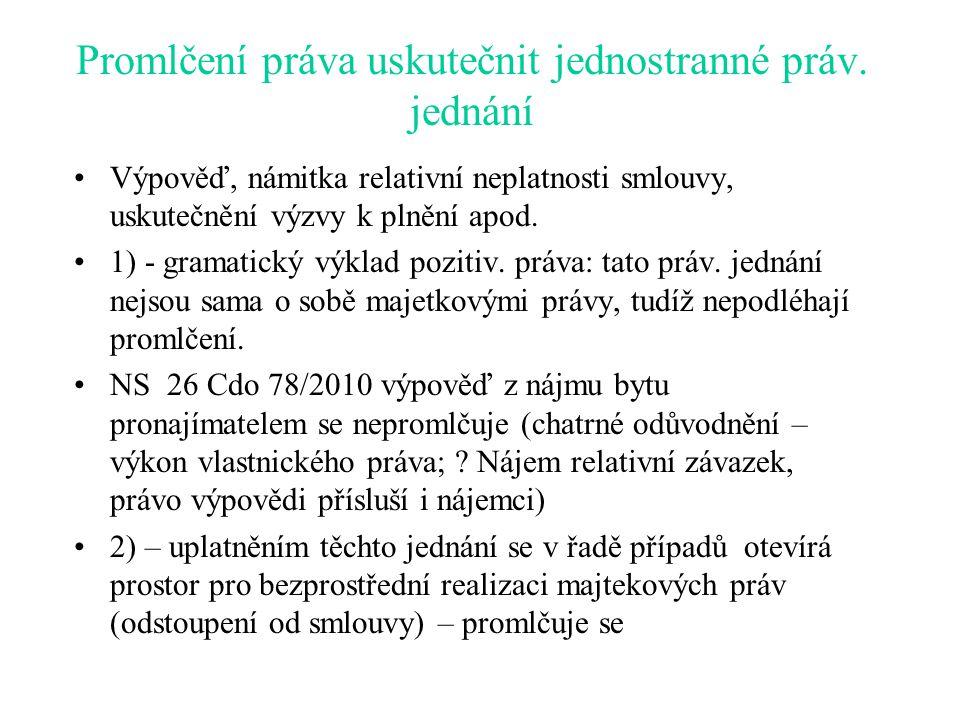 Promlčení práva uskutečnit jednostranné práv. jednání Výpověď, námitka relativní neplatnosti smlouvy, uskutečnění výzvy k plnění apod. 1) - gramatický
