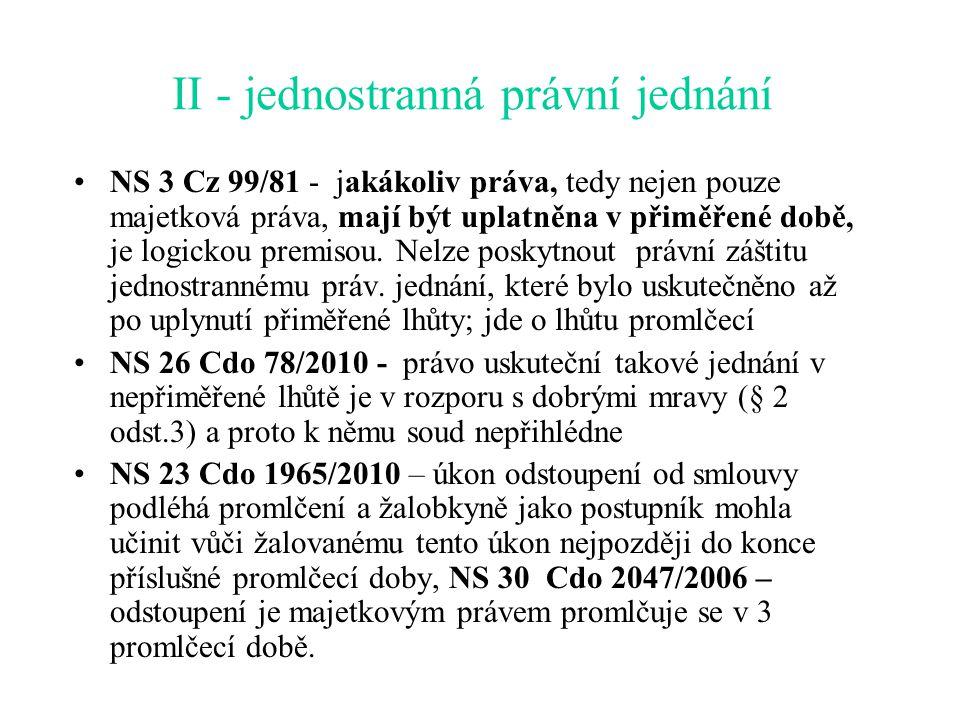 II - jednostranná právní jednání NS 3 Cz 99/81 - jakákoliv práva, tedy nejen pouze majetková práva, mají být uplatněna v přiměřené době, je logickou p