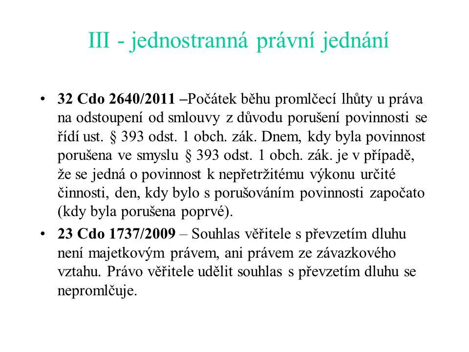 III - jednostranná právní jednání 32 Cdo 2640/2011 –Počátek běhu promlčecí lhůty u práva na odstoupení od smlouvy z důvodu porušení povinnosti se řídí