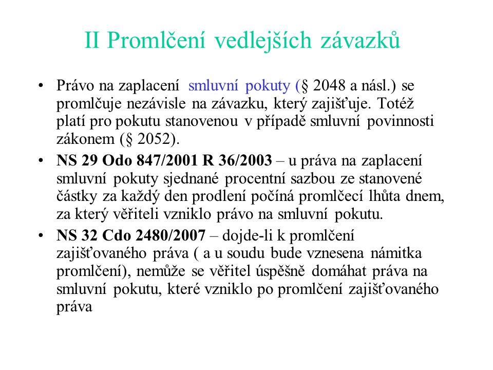 II Promlčení vedlejších závazků Právo na zaplacení smluvní pokuty (§ 2048 a násl.) se promlčuje nezávisle na závazku, který zajišťuje. Totéž platí pro