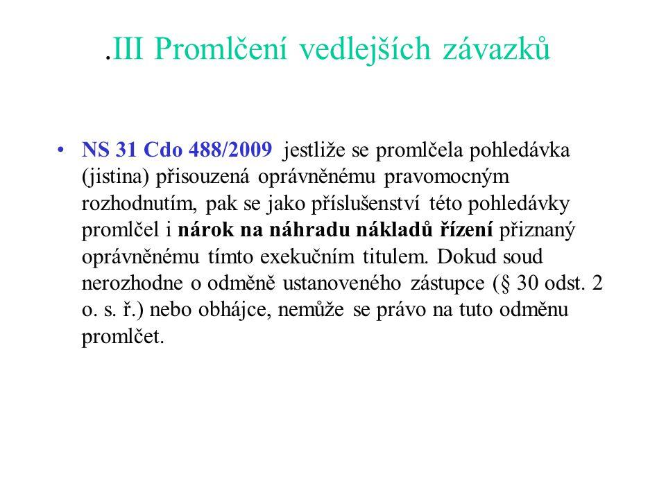 .III Promlčení vedlejších závazků NS 31 Cdo 488/2009 jestliže se promlčela pohledávka (jistina) přisouzená oprávněnému pravomocným rozhodnutím, pak se