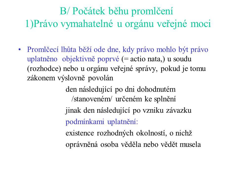 B/ Počátek běhu promlčení 1)Právo vymahatelné u orgánu veřejné moci Promlčecí lhůta běží ode dne, kdy právo mohlo být právo uplatněno objektivně poprv