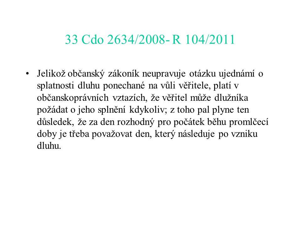 33 Cdo 2634/2008- R 104/2011 Jelikož občanský zákoník neupravuje otázku ujednámí o splatnosti dluhu ponechané na vůli věřitele, platí v občanskoprávní