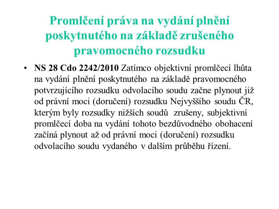 Promlčení práva na vydání plnění poskytnutého na základě zrušeného pravomocného rozsudku NS 28 Cdo 2242/2010 Zatímco objektivní promlčecí lhůta na vyd