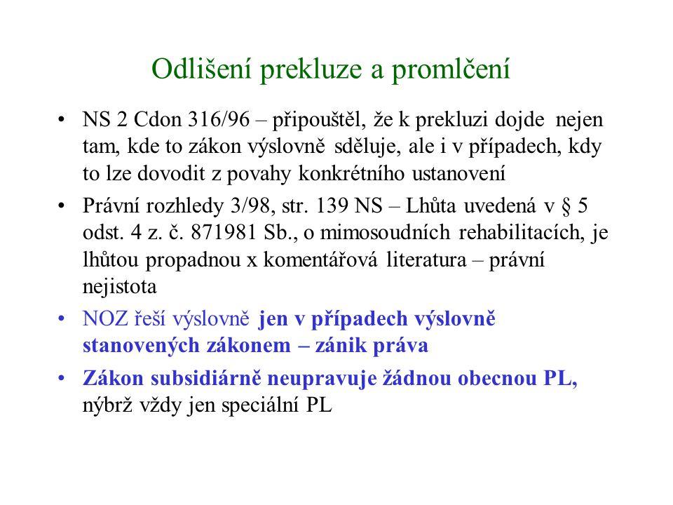 Odlišení prekluze a promlčení NS 2 Cdon 316/96 – připouštěl, že k prekluzi dojde nejen tam, kde to zákon výslovně sděluje, ale i v případech, kdy to l