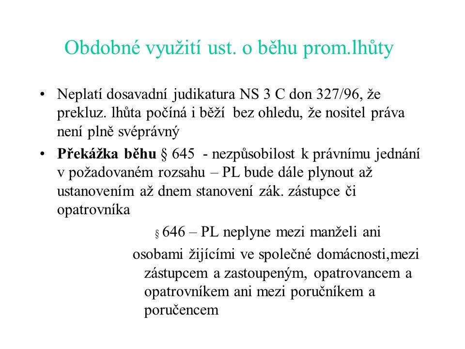 Obdobné využití ust. o běhu prom.lhůty Neplatí dosavadní judikatura NS 3 C don 327/96, že prekluz. lhůta počíná i běží bez ohledu, že nositel práva ne