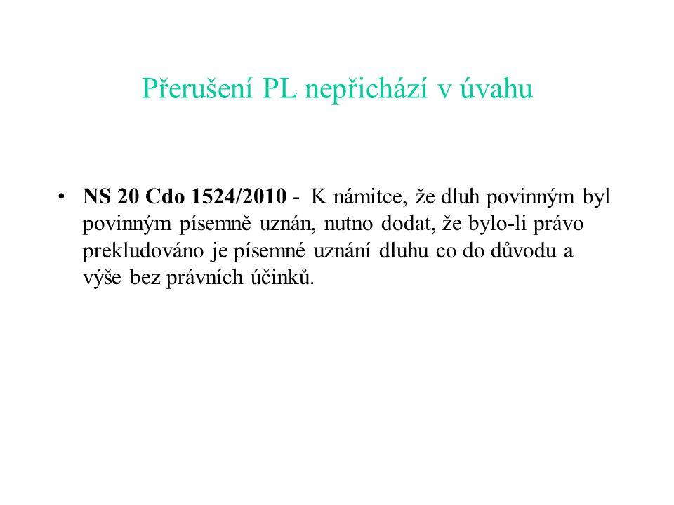 Přerušení PL nepřichází v úvahu NS 20 Cdo 1524/2010 - K námitce, že dluh povinným byl povinným písemně uznán, nutno dodat, že bylo-li právo prekludová