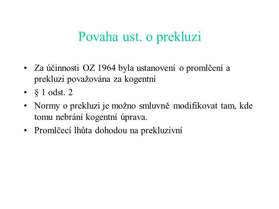 Povaha ust. o prekluzi Za účinnosti OZ 1964 byla ustanovení o promlčení a prekluzi považována za kogentní § 1 odst. 2 Normy o prekluzi je možno smluvn