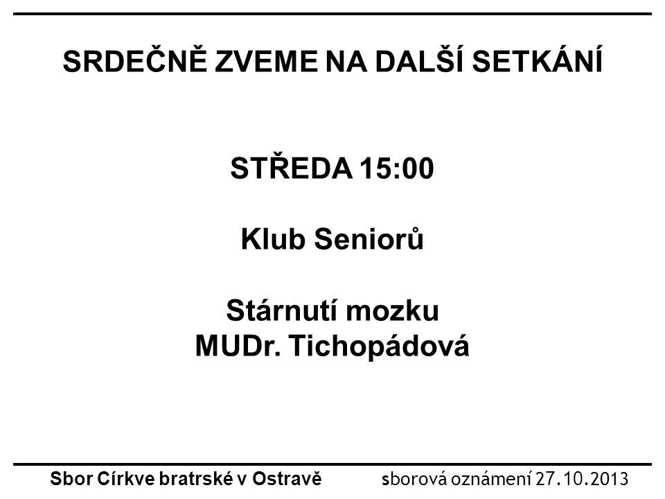 SRDEČNĚ ZVEME NA DALŠÍ SETKÁNÍ STŘEDA 15:00 Klub Seniorů Stárnutí mozku MUDr.