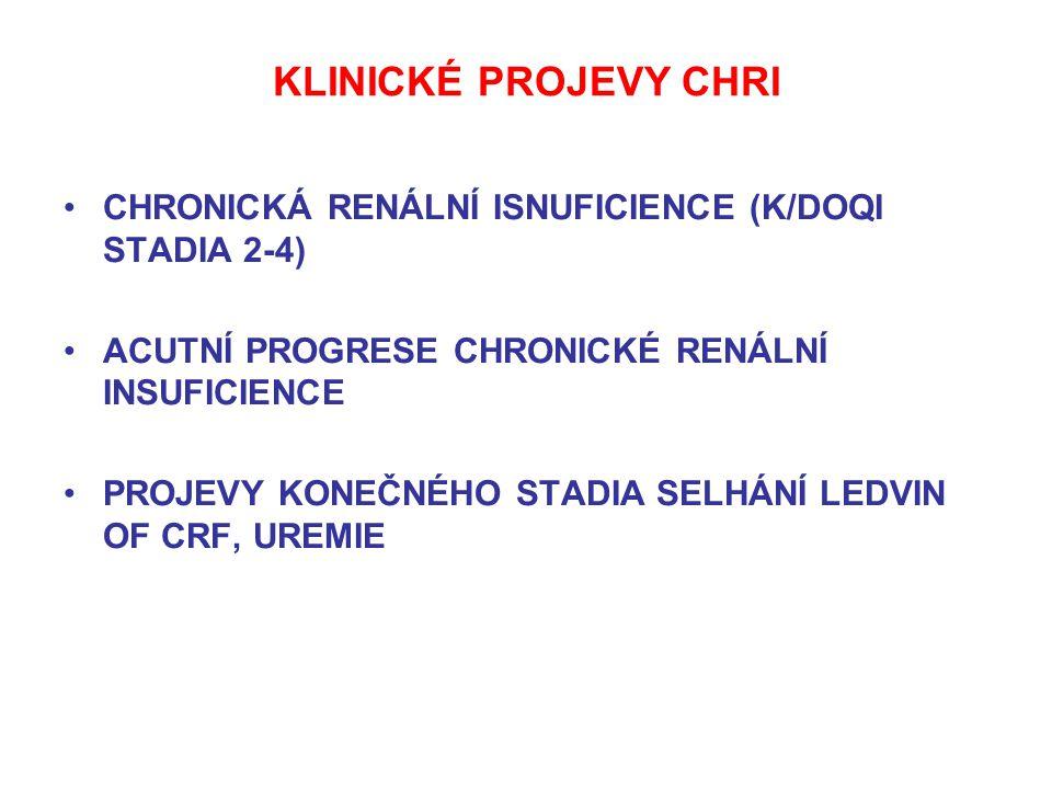 KLINICKÉ PROJEVY CHRI CHRONICKÁ RENÁLNÍ ISNUFICIENCE (K/DOQI STADIA 2-4) ACUTNÍ PROGRESE CHRONICKÉ RENÁLNÍ INSUFICIENCE PROJEVY KONEČNÉHO STADIA SELHÁ