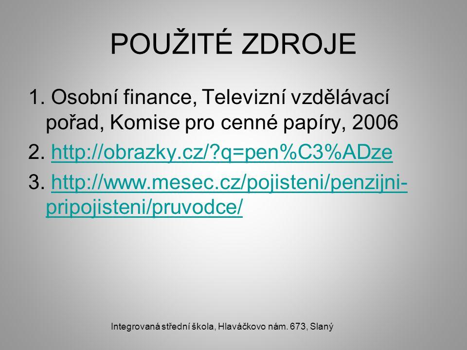 POUŽITÉ ZDROJE 1. Osobní finance, Televizní vzdělávací pořad, Komise pro cenné papíry, 2006 2. http://obrazky.cz/?q=pen%C3%ADzehttp://obrazky.cz/?q=pe