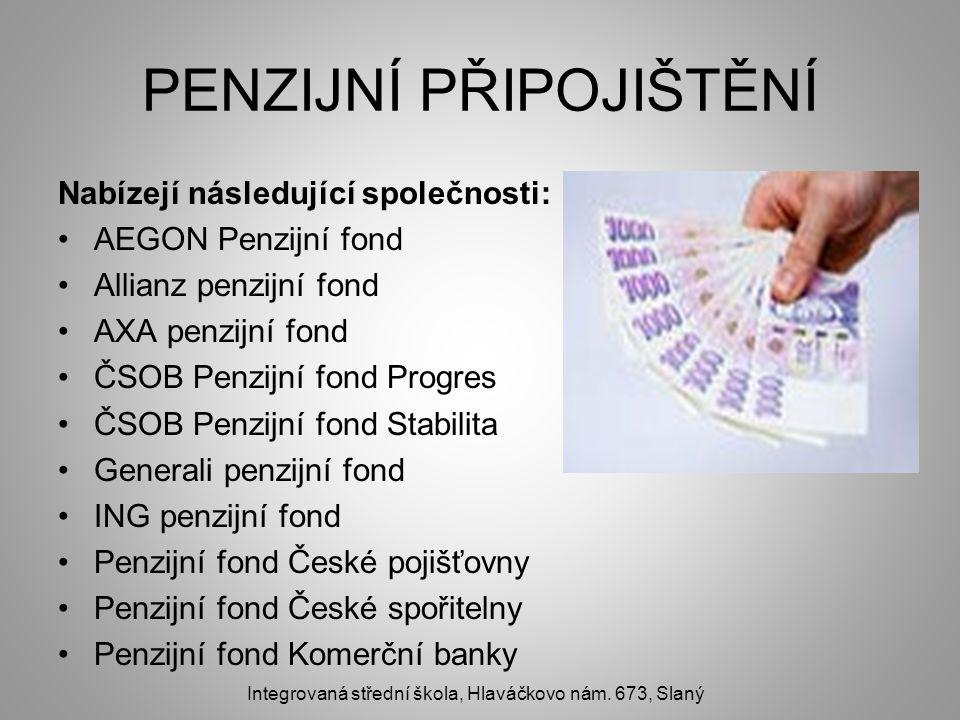 PENZIJNÍ PŘIPOJIŠTĚNÍ Nabízejí následující společnosti: AEGON Penzijní fond Allianz penzijní fond AXA penzijní fond ČSOB Penzijní fond Progres ČSOB Pe