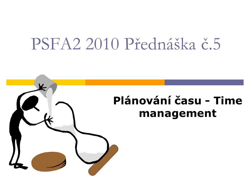 PSFA2 2010 Přednáška č.5 Plánování času - Time management