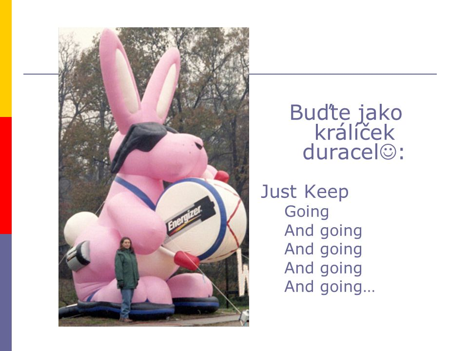 Buďte jako králíček duracel : Just Keep Going And going And going…