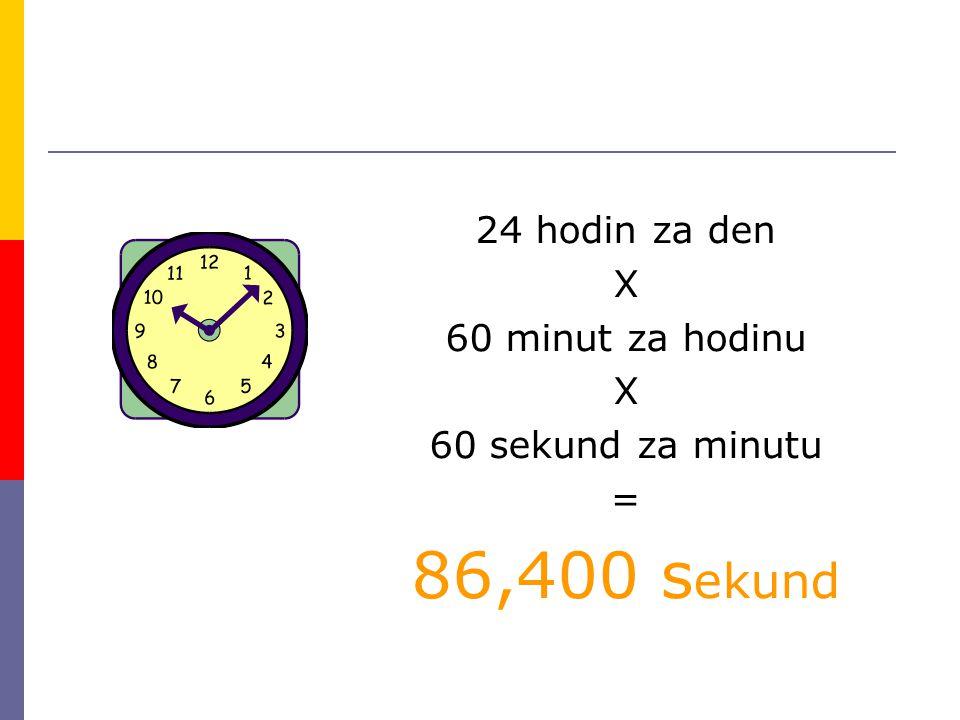 24 hodin za den X 60 minut za hodinu X 60 sekund za minutu = 86,400 s ekund