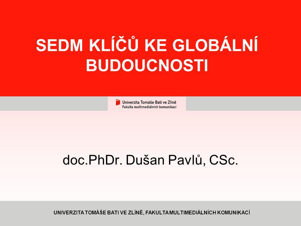 1 SEDM KLÍČŮ KE GLOBÁLNÍ BUDOUCNOSTI doc.PhDr.Dušan Pavlů, CSc.
