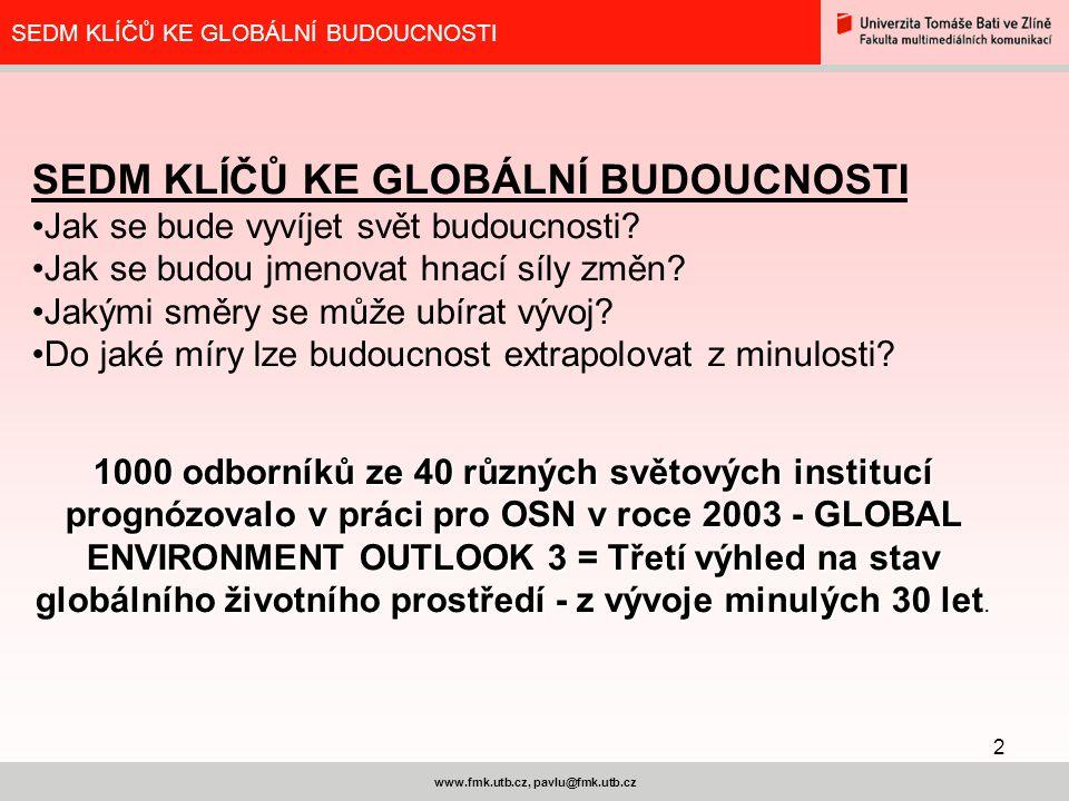 2 www.fmk.utb.cz, pavlu@fmk.utb.cz SEDM KLÍČŮ KE GLOBÁLNÍ BUDOUCNOSTI Jak se bude vyvíjet svět budoucnosti.