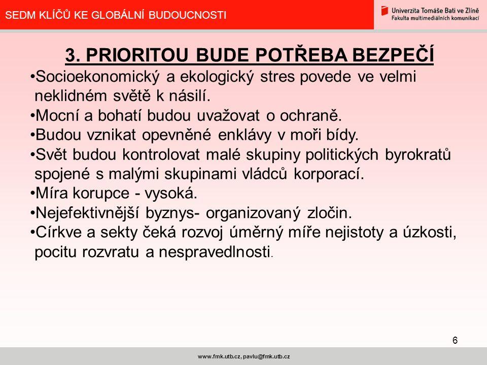 6 www.fmk.utb.cz, pavlu@fmk.utb.cz SEDM KLÍČŮ KE GLOBÁLNÍ BUDOUCNOSTI 3.