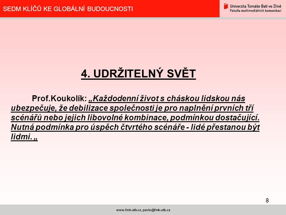 8 www.fmk.utb.cz, pavlu@fmk.utb.cz SEDM KLÍČŮ KE GLOBÁLNÍ BUDOUCNOSTI 4.
