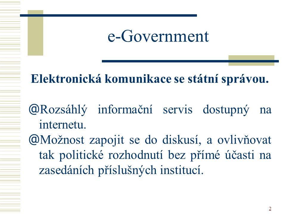 2 e-Government Elektronická komunikace se státní správou. @ Rozsáhlý informační servis dostupný na internetu. @ Možnost zapojit se do diskusí, a ovliv