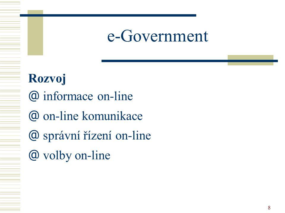 8 e-Government Rozvoj @ informace on-line @ on-line komunikace @ správní řízení on-line @ volby on-line