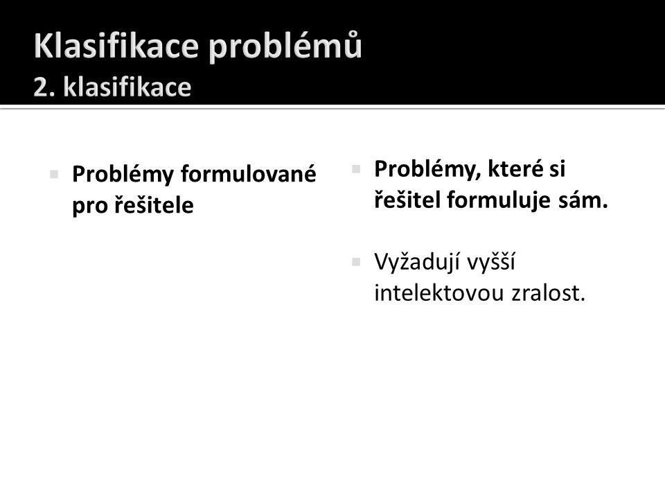  Problémy formulované pro řešitele  Problémy, které si řešitel formuluje sám.  Vyžadují vyšší intelektovou zralost.