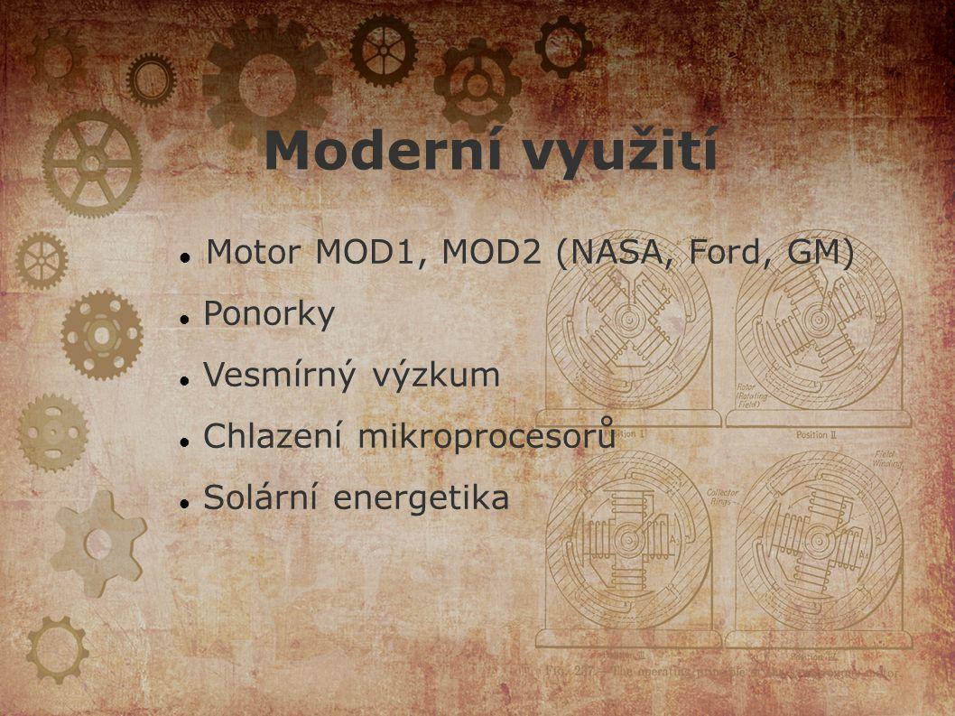 Moderní využití Motor MOD1, MOD2 (NASA, Ford, GM) Ponorky Vesmírný výzkum Chlazení mikroprocesorů Solární energetika