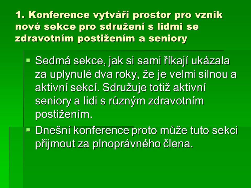 1. Konference vytváří prostor pro vznik nové sekce pro sdružení s lidmi se zdravotním postižením a seniory  Sedmá sekce, jak si sami říkají ukázala z
