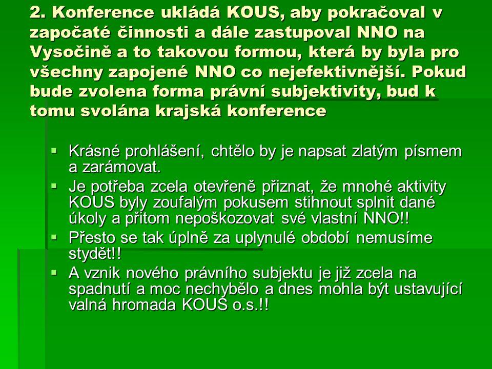2. Konference ukládá KOUS, aby pokračoval v započaté činnosti a dále zastupoval NNO na Vysočině a to takovou formou, která by byla pro všechny zapojen