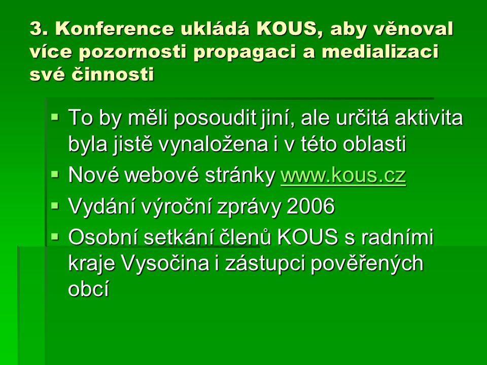 3. Konference ukládá KOUS, aby věnoval více pozornosti propagaci a medializaci své činnosti  To by měli posoudit jiní, ale určitá aktivita byla jistě