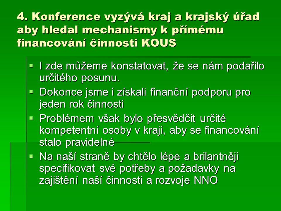 4. Konference vyzývá kraj a krajský úřad aby hledal mechanismy k přímému financování činnosti KOUS  I zde můžeme konstatovat, že se nám podařilo urči