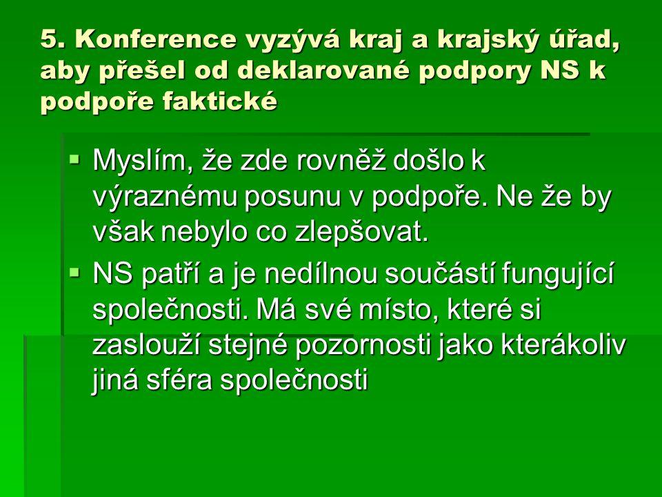 5. Konference vyzývá kraj a krajský úřad, aby přešel od deklarované podpory NS k podpoře faktické  Myslím, že zde rovněž došlo k výraznému posunu v p