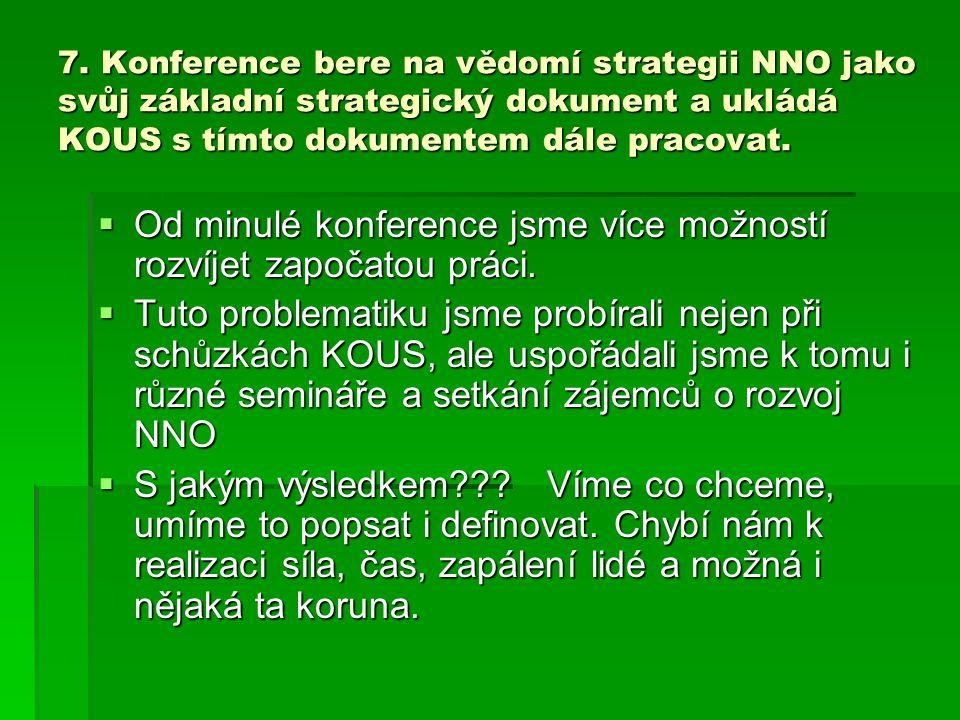 7. Konference bere na vědomí strategii NNO jako svůj základní strategický dokument a ukládá KOUS s tímto dokumentem dále pracovat.  Od minulé konfere