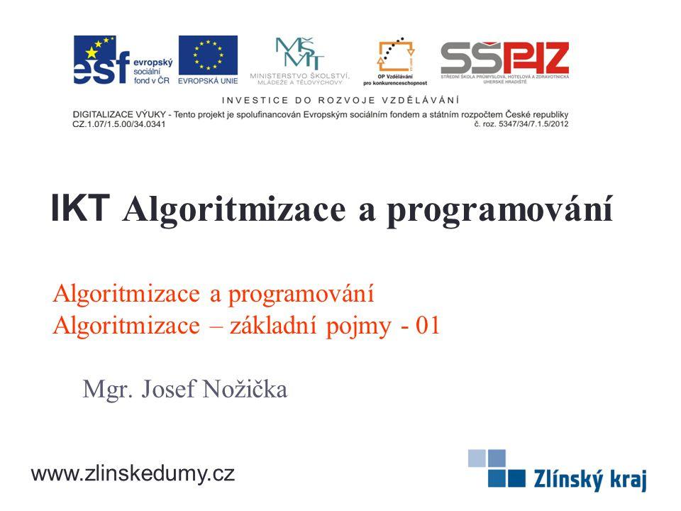 Algoritmizace a programování Algoritmizace – základní pojmy - 01 Mgr.