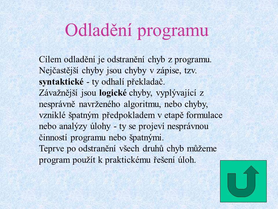Odladění programu Cílem odladění je odstranění chyb z programu.
