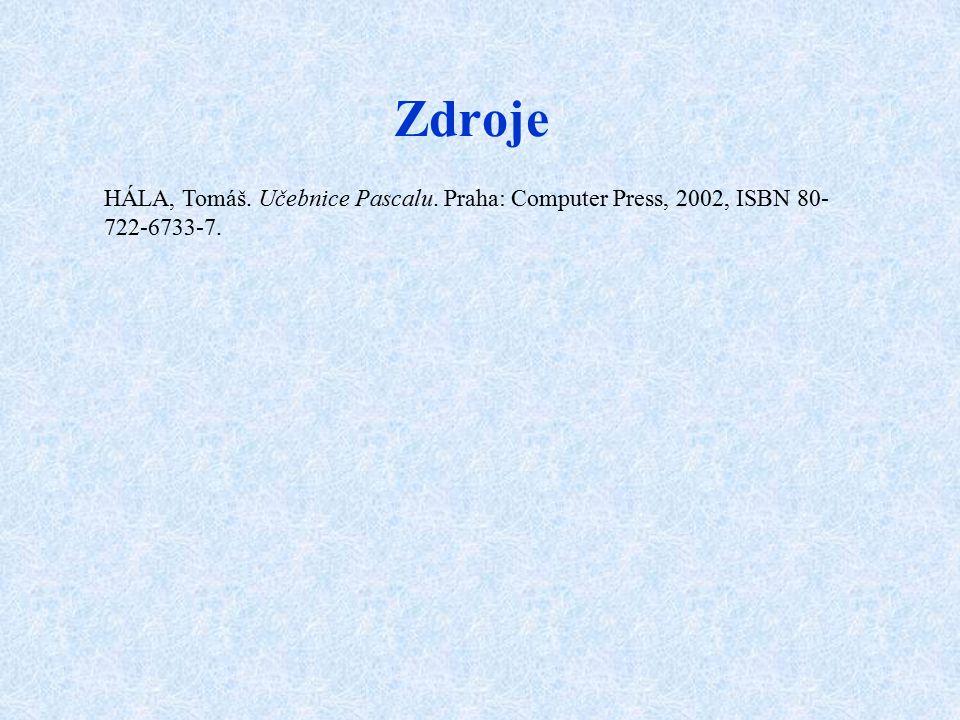 Zdroje HÁLA, Tomáš. Učebnice Pascalu. Praha: Computer Press, 2002, ISBN 80- 722-6733-7.