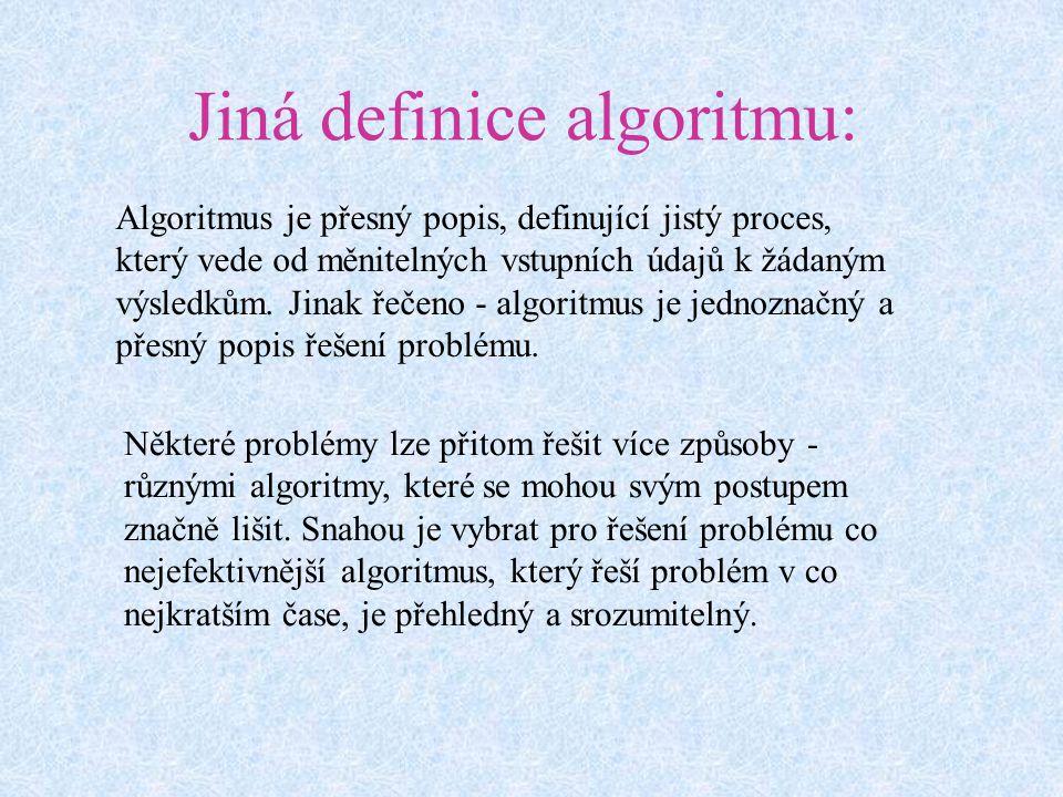 Jiná definice algoritmu: Algoritmus je přesný popis, definující jistý proces, který vede od měnitelných vstupních údajů k žádaným výsledkům.