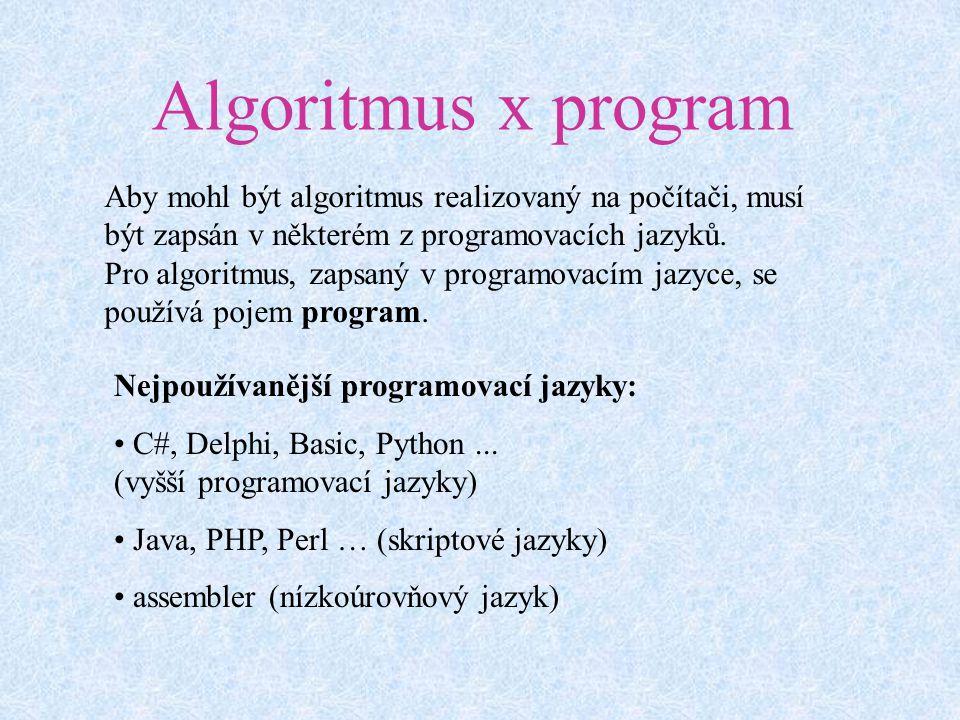 Algoritmus x program Aby mohl být algoritmus realizovaný na počítači, musí být zapsán v některém z programovacích jazyků.