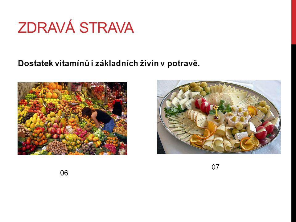 ZDRAVÁ STRAVA Dostatek vitamínů i základních živin v potravě. 06 07