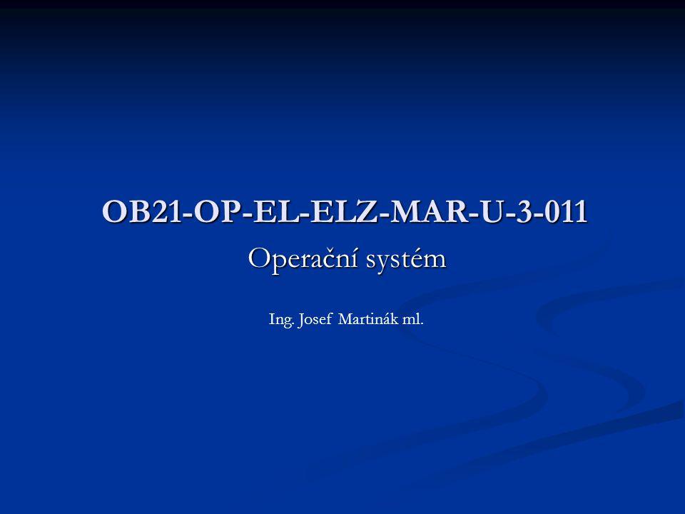 Operační systém OB21-OP-EL-ELZ-MAR-U-3-011 Ing. Josef Martinák ml.