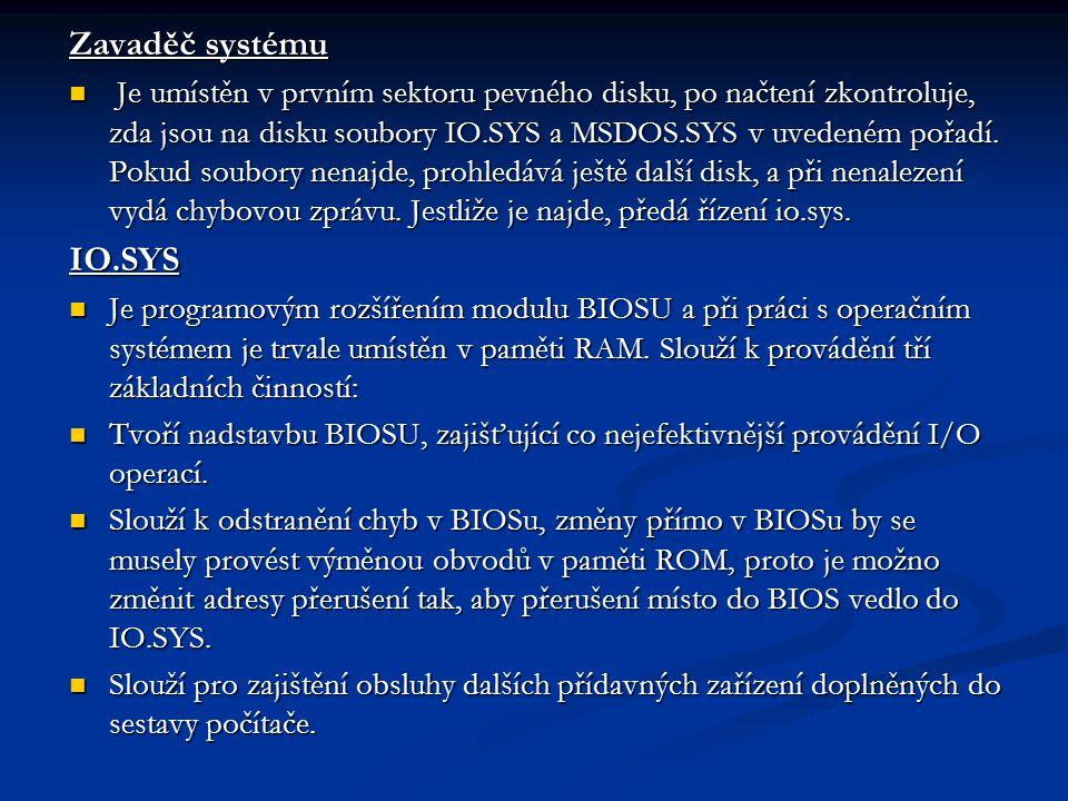 Zavaděč systému Je umístěn v prvním sektoru pevného disku, po načtení zkontroluje, zda jsou na disku soubory IO.SYS a MSDOS.SYS v uvedeném pořadí.