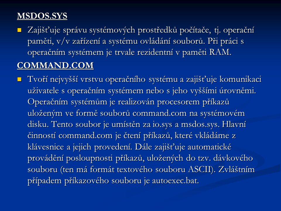 MSDOS.SYS Zajišťuje správu systémových prostředků počítače, tj.