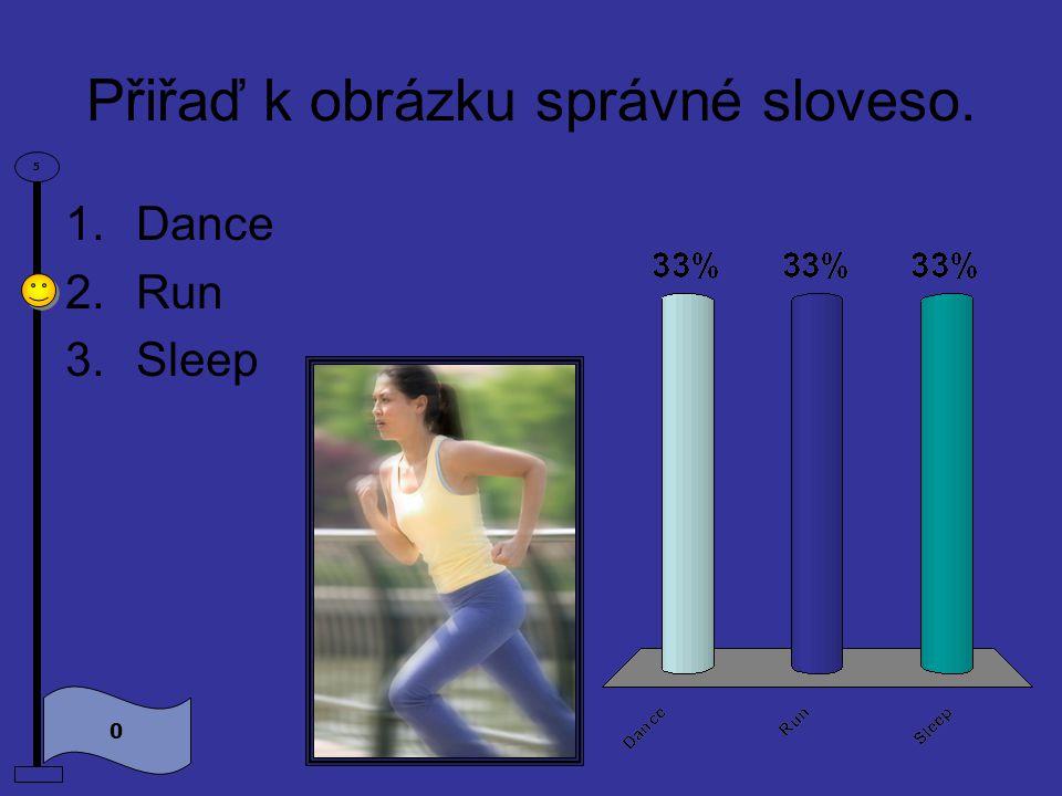 Přiřaď k obrázku správné sloveso. 0 5 1.Dance 2.Run 3.Sleep