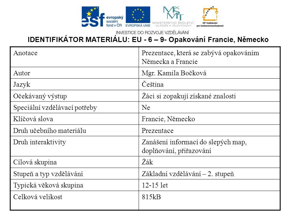 IDENTIFIKÁTOR MATERIÁLU: EU - 6 – 9- Opakování Francie, Německo AnotacePrezentace, která se zabývá opakováním Německa a Francie AutorMgr.