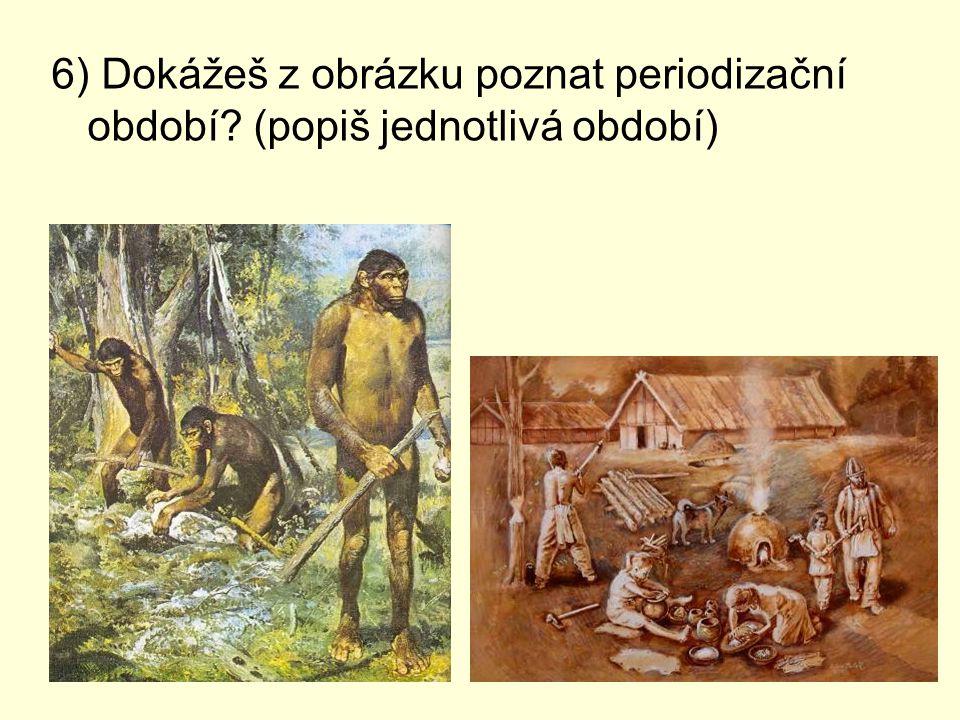 6) Dokážeš z obrázku poznat periodizační období? (popiš jednotlivá období)