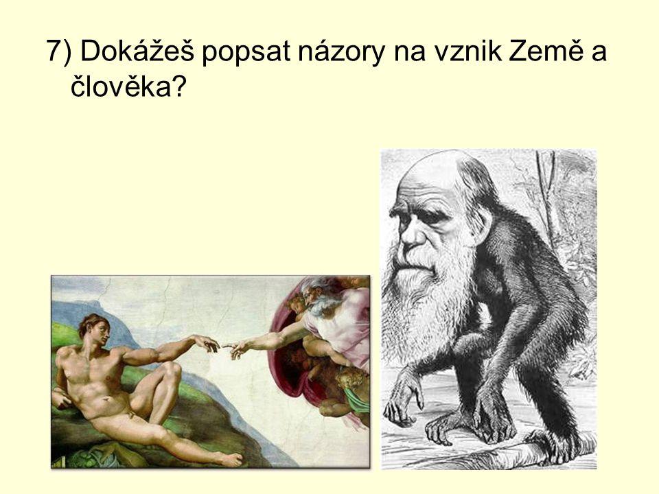 7) Dokážeš popsat názory na vznik Země a člověka?