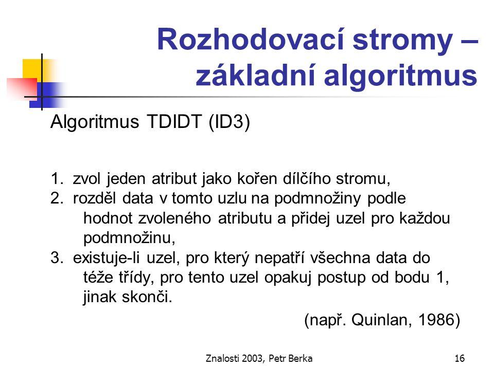 Znalosti 2003, Petr Berka17 Rozhodovací stromy – volba atributu entropie Informační zisk, Gini index,  2, …