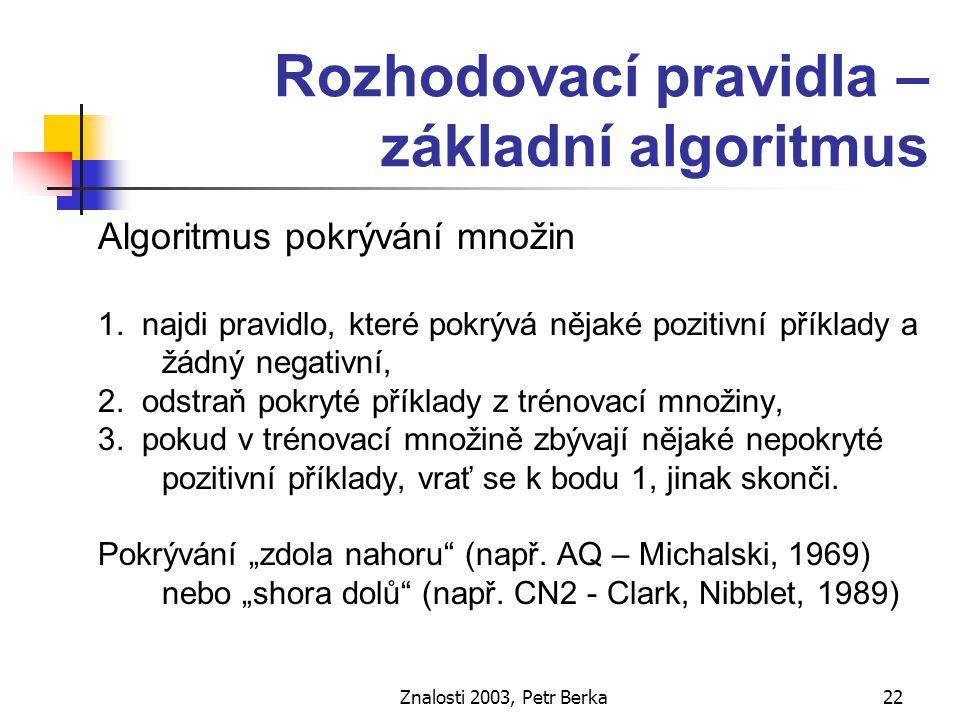 Znalosti 2003, Petr Berka23 Učení jako prohledávání od obecnějšího modelu ke speciálnějšímu (specializace) od speciálnějšího modelu k obecnějšímu (generalizace)