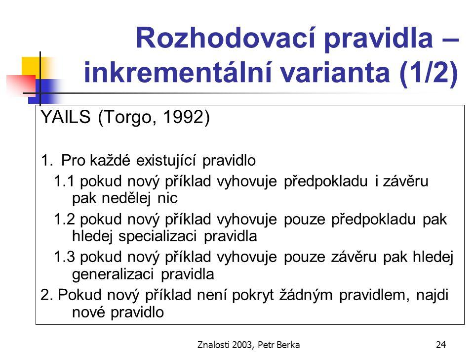 Znalosti 2003, Petr Berka25 Rozhodovací pravidla – inkrementální varianta (2/2) PRIMEROSE-INC (Tsumoto, Tanaka, 1997) 1.